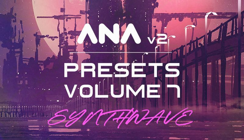 ANA 2 Presets Vol 7 - Synthwave