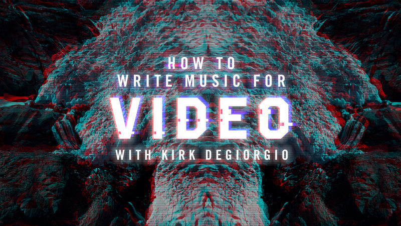 Writing Music For Video with Kirk Degiorgio