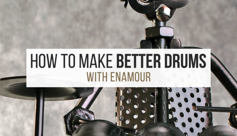 Making Better Drums with Enamour