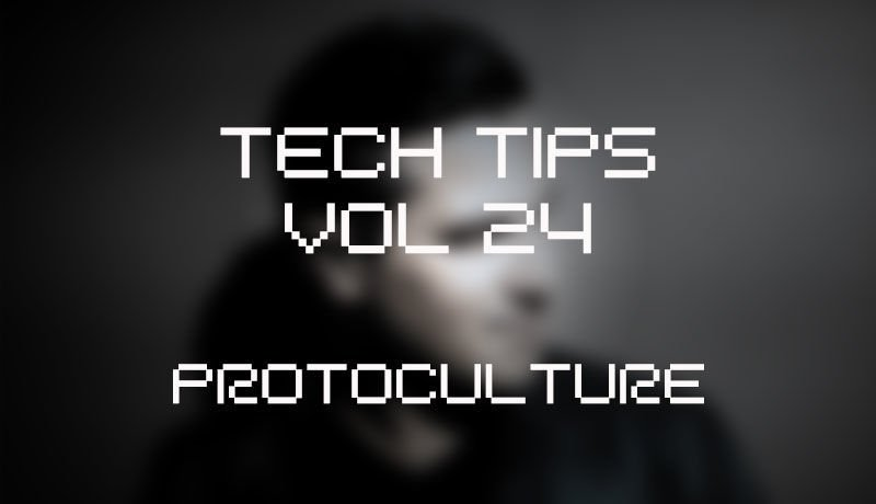Tech Tips Volume 24 with Protoculture