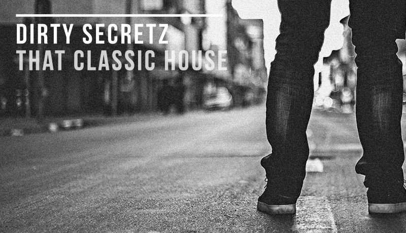 Classic House with Dirty Secretz