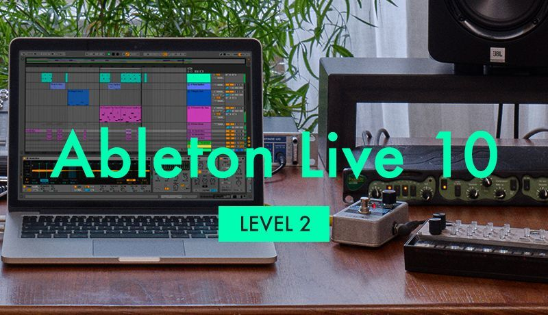 Ableton Live 10 Beginner Level 2