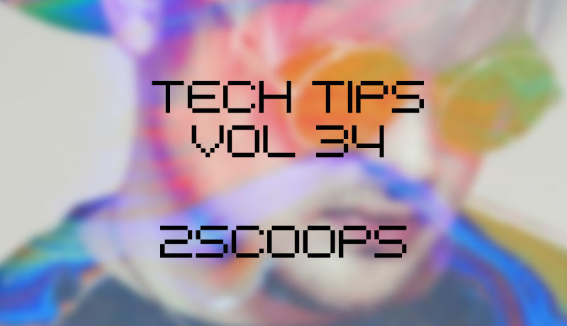 Tech Tips Volume 34 with 2Scoops