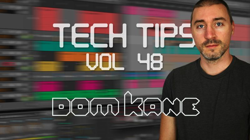 Tech Tips Volume 48 with Dom Kane