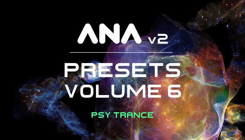 ANA 2 Presets Vol. 6 - Psy-Trance