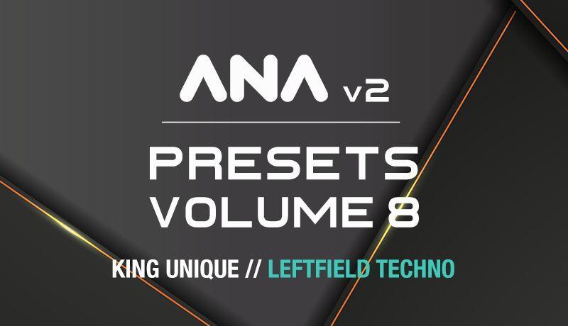 ANA 2 Presets Vol 8 - Leftfield Techno