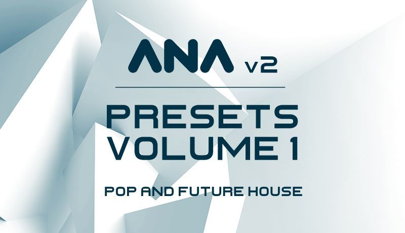 ANA 2 Presets Vol. 1 - Pop and Future House