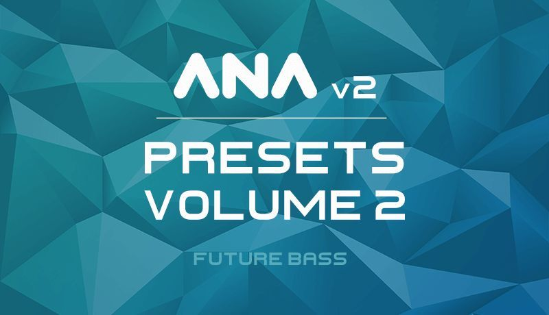 ANA 2 Presets Vol. 2 - Future Bass