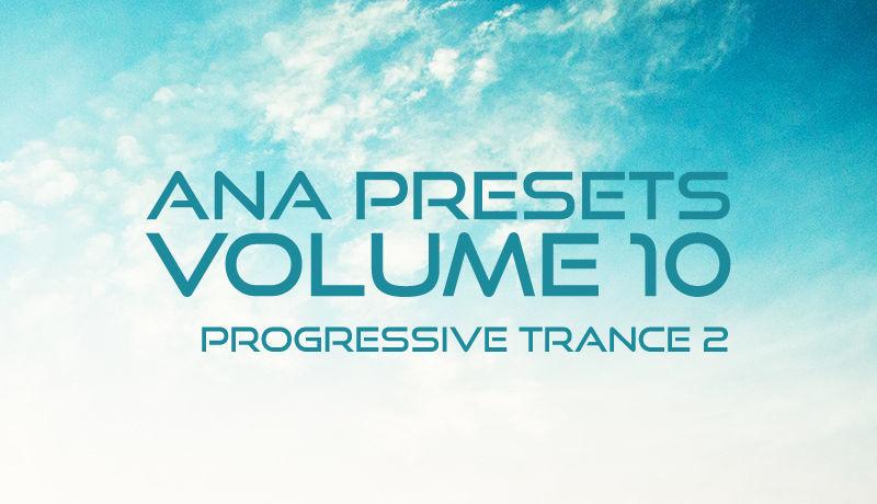 ANA Preset Pack Vol 10  - Progressive Trance 2