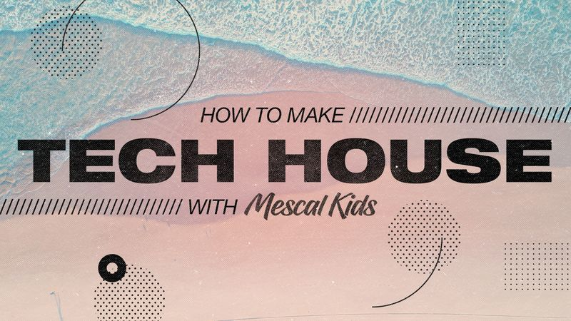 Tech House with Mescal Kids