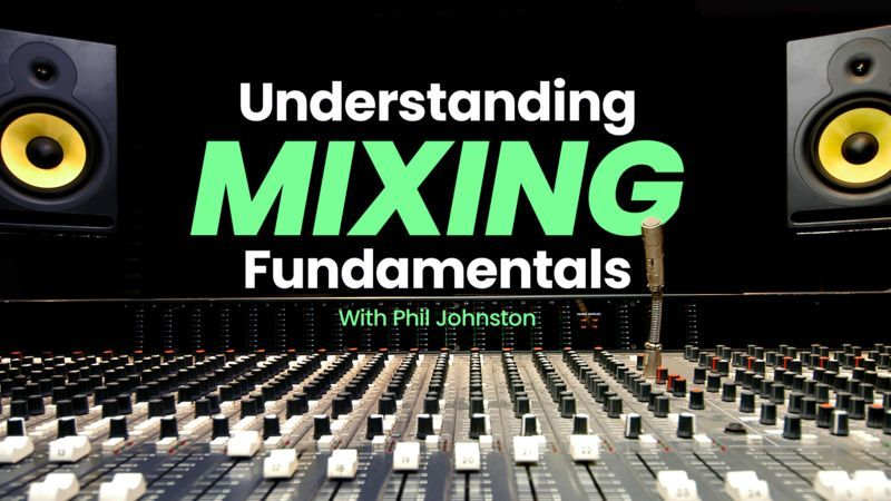 Understanding Mixing Fundamentals with Phil Johnston