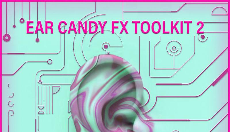 Ear Candy FX Vol. 2