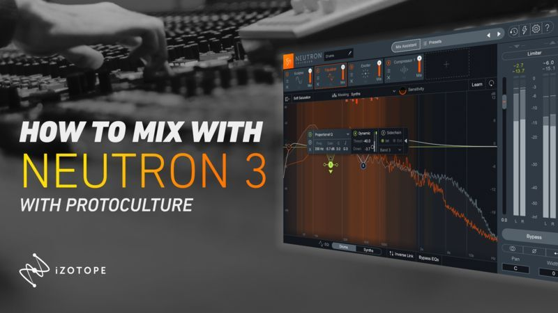 How To Mix using iZotope Neutron 3 with Protoculture