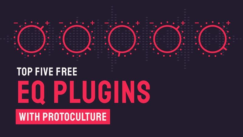 Top 5 Free EQ Plugins with Protoculture