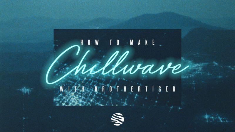 Chillwave with Brothertiger