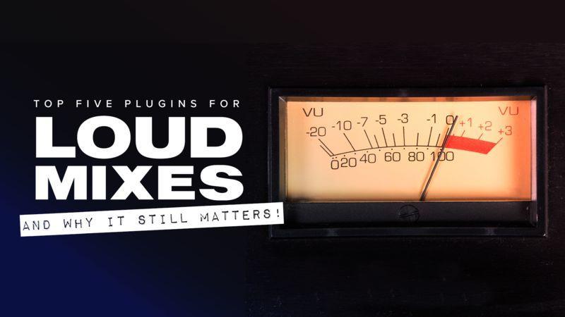 Top 5 Plugins for Loud Mixes