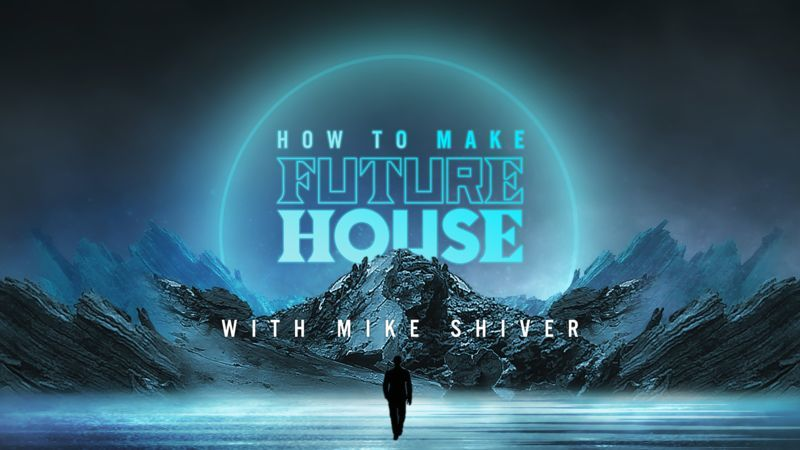 Future House with Mike Shiver