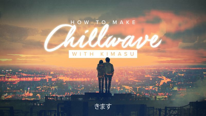 Chillwave with Kimasu