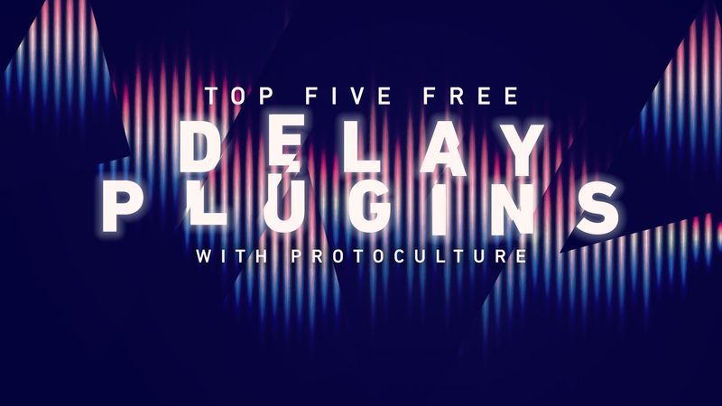 Top 5 Free Delay Plugins with Protoculture